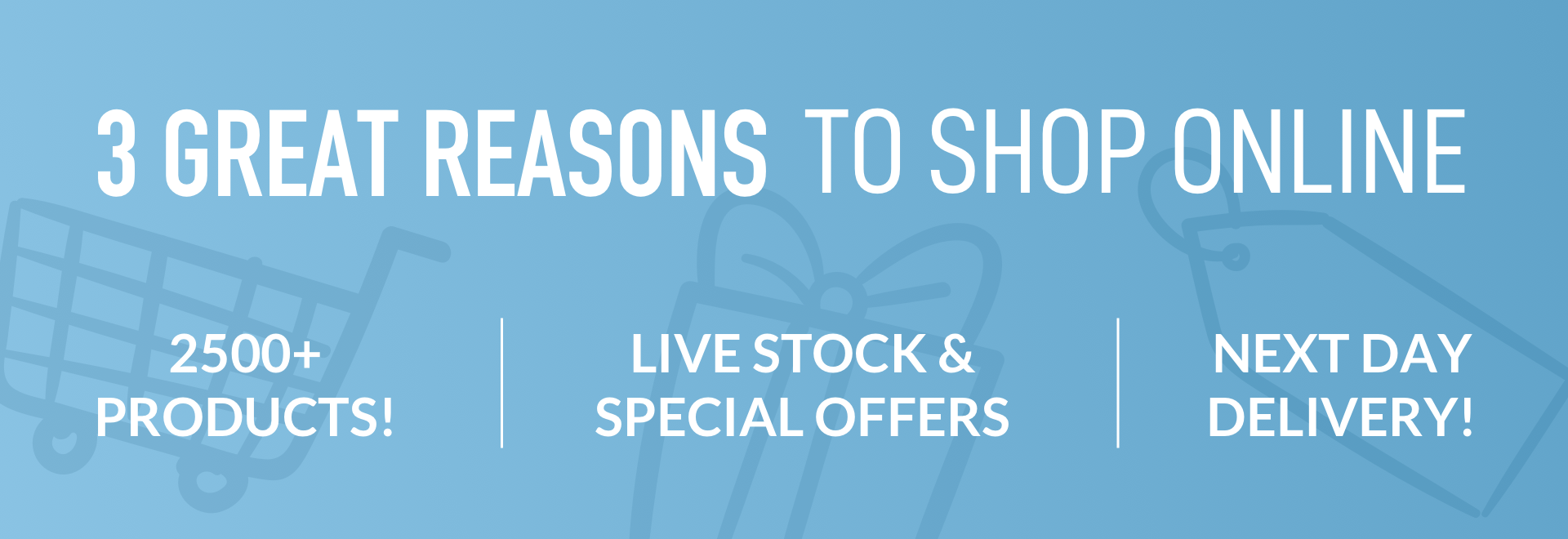 3 great reasons to shop online. 2500+ products, live stock and special offers, next day delivery.